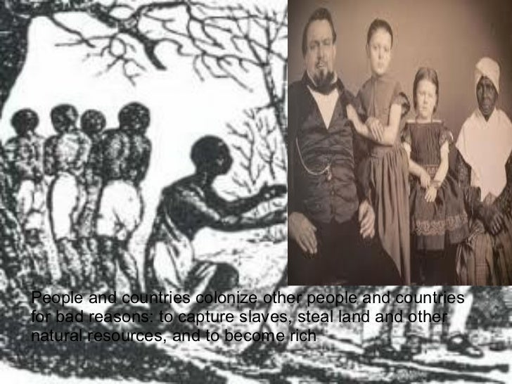 People and countries colonize other people and countriesfor bad reasons: to capture slaves, steal land and othernatural re...