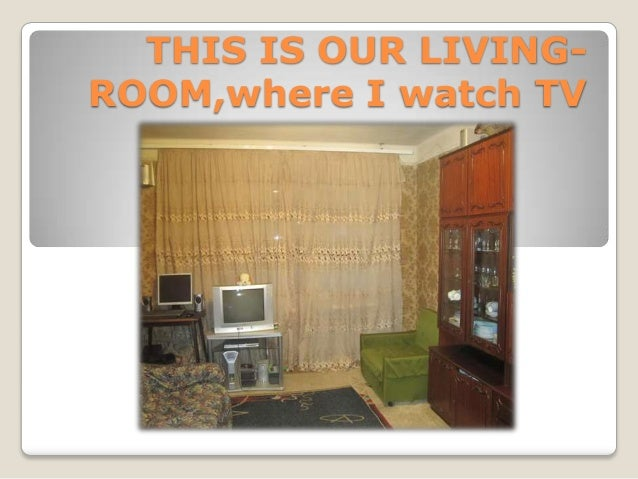THIS IS OUR LIVINGROOM,where I watch TV
