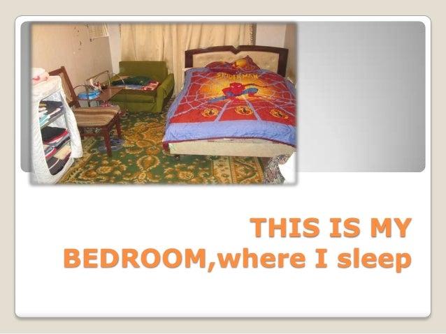 THIS IS MY BEDROOM,where I sleep