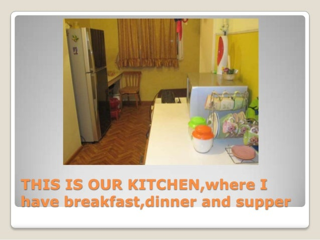 THIS IS OUR KITCHEN,where I have breakfast,dinner and supper