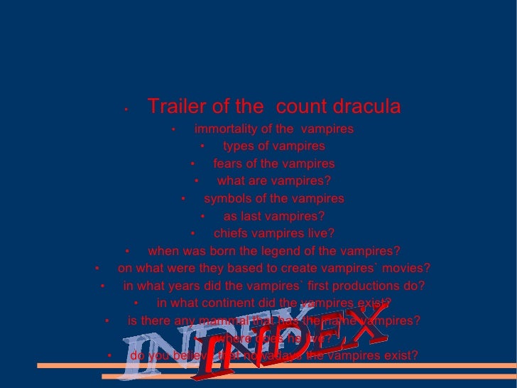 <ul><ul><li>• Trailer of the  count dracula </li></ul></ul><ul><ul><li>• immortality of the  vampires </li></ul></ul><ul><...