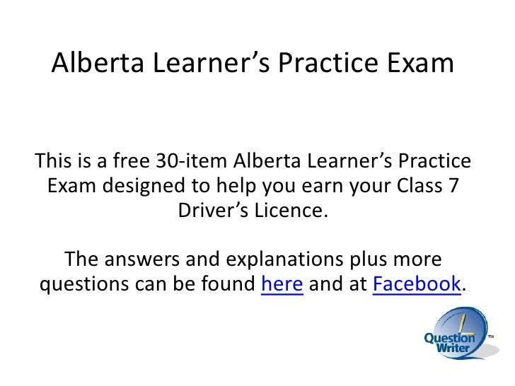 Alberta Learner's Practice ExamThis is a free 30-item Alberta Learner's Practice Exam designed to help you earn your Class...