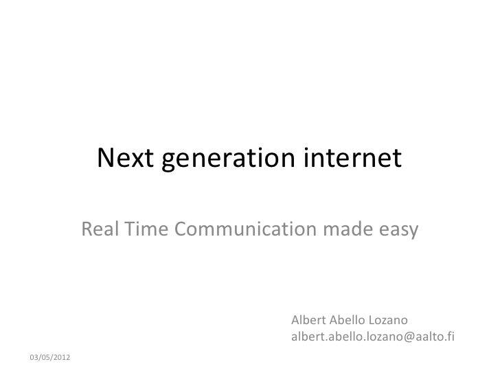 Next generation internet             Real Time Communication made easy                                 Albert Abello Lozan...