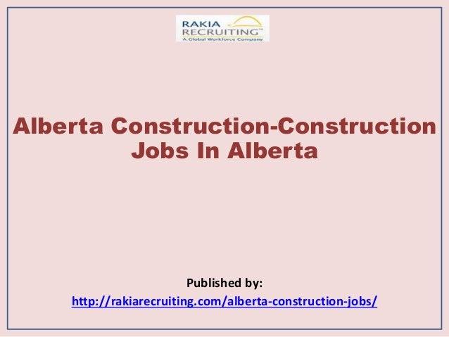 Alberta Construction-Construction Jobs In Alberta Published by: http://rakiarecruiting.com/alberta-construction-jobs/