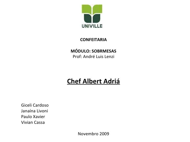 CONFEITARIA MÓDULO: SOBRMESAS Prof: André Luis Lenzi Chef Albert Adriá Giceli Cardoso Janaína Livoni Paulo Xavier Vivian C...