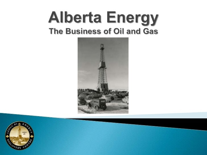 Alberta EnergyThe Business of Oil and Gas<br />