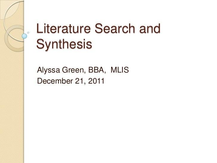 Literature Search andSynthesisAlyssa Green, BBA, MLISDecember 21, 2011