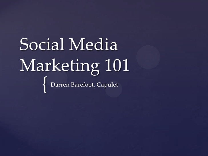 Social Media Marketing 101<br />Darren Barefoot, Capulet<br />