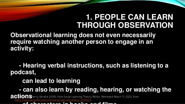1. PEOPLE CAN LEARN THROUGH OBSERVATION Observational learning does not even necessarily require watching another person t...