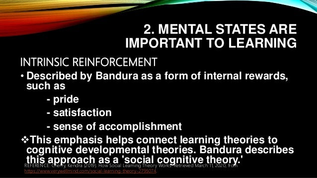 2. MENTAL STATES ARE IMPORTANT TO LEARNING INTRINSIC REINFORCEMENT • Described by Bandura as a form of internal rewards, s...