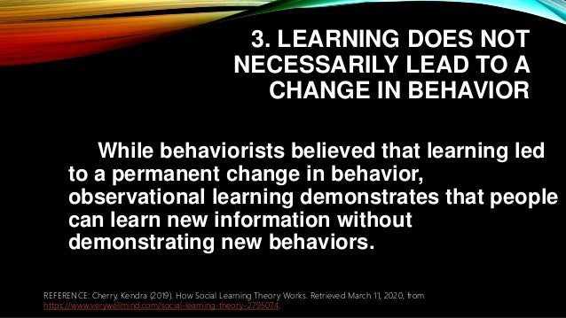 3. LEARNING DOES NOT NECESSARILY LEAD TO A CHANGE IN BEHAVIOR While behaviorists believed that learning led to a permanent...