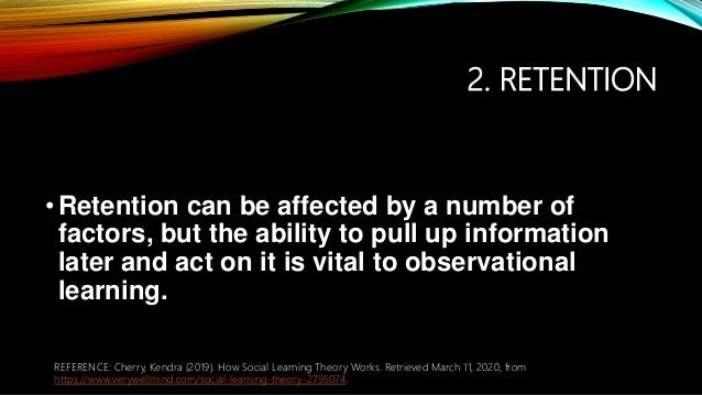 2. RETENTION •Retention can be affected by a number of factors, but the ability to pull up information later and act on it...
