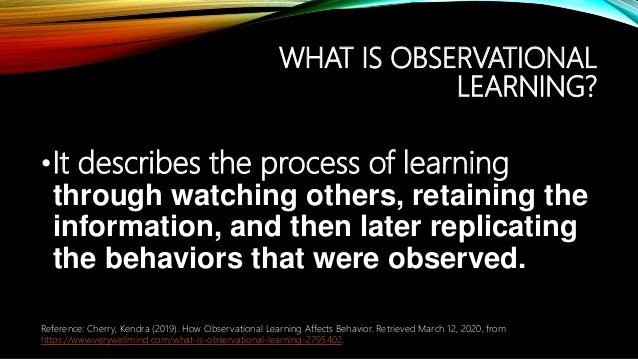 •It describes the process of learning through watching others, retaining the information, and then later replicating the b...