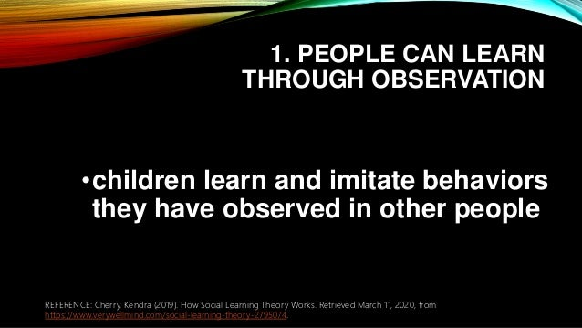 1. PEOPLE CAN LEARN THROUGH OBSERVATION •children learn and imitate behaviors they have observed in other people REFERENCE...