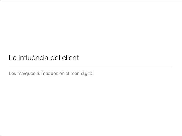 La influència del client Les marques turístiques en el món digital