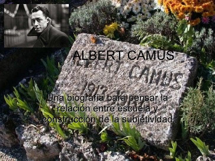 ALBERT CAMUS Una biografía para pensar la relación entre escuela y construcción de la subjetividad