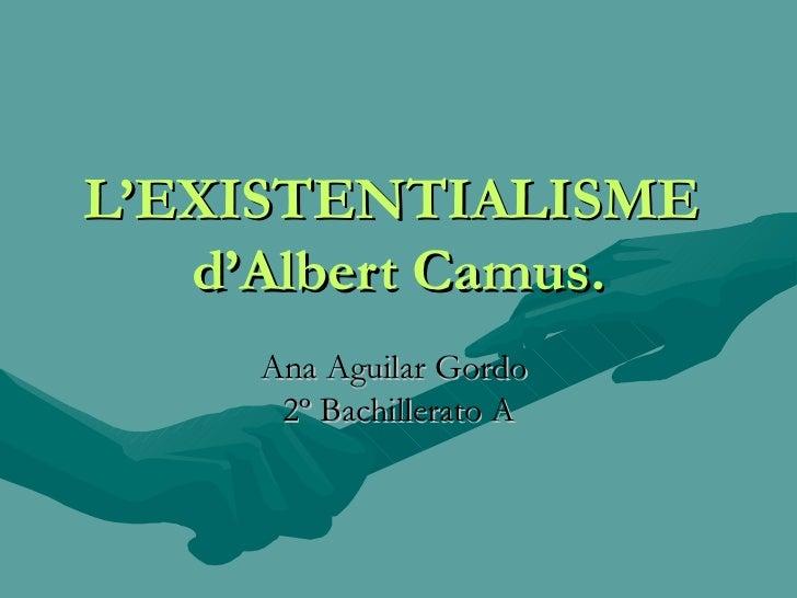 L'EXISTENTIALISME  d'Albert Camus. Ana Aguilar Gordo  2º Bachillerato A