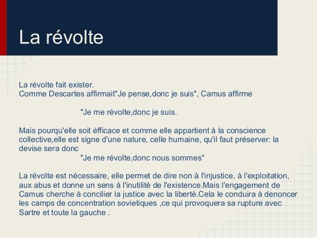 """La révolteLa révolte fait exister.Comme Descartes affirmait""""Je pense,donc je suis"""", Camus affirme""""Je me révolte,donc je su..."""