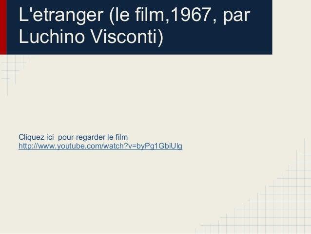 Letranger (le film,1967, parLuchino Visconti)Cliquez ici pour regarder le filmhttp://www.youtube.com/watch?v=byPg1GbiUlg