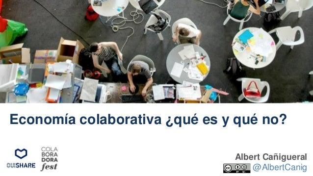 Albert Cañigueral @AlbertCanig Economía colaborativa ¿qué es y qué no?