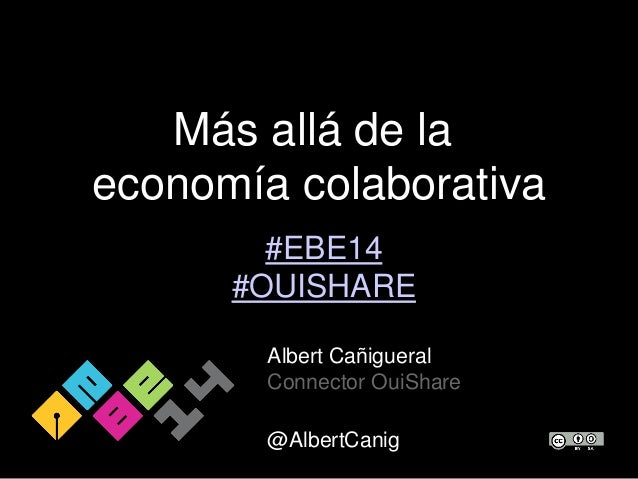 Más allá de la economía colaborativa Albert Cañigueral Connector OuiShare @AlbertCanig #EBE14 #OUISHARE