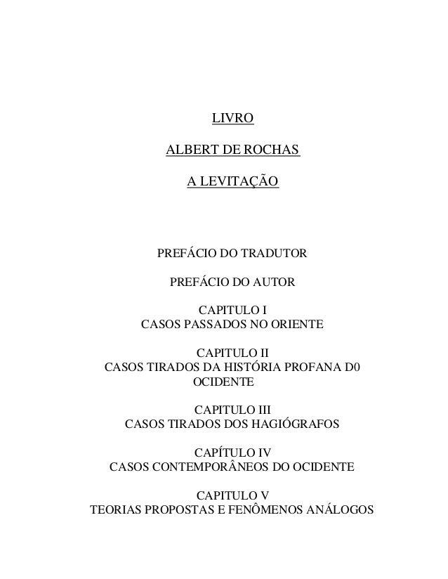 WWW.AUTORESESPIRITASCLASSICOS.COM LIVRO ALBERT DE ROCHAS A LEVITAÇÃO PREFÁCIO DO TRADUTOR PREFÁCIO DO AUTOR CAPITULO I CAS...