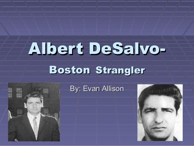 Albert DeSalvo-  Boston Strangler     By: Evan Allison
