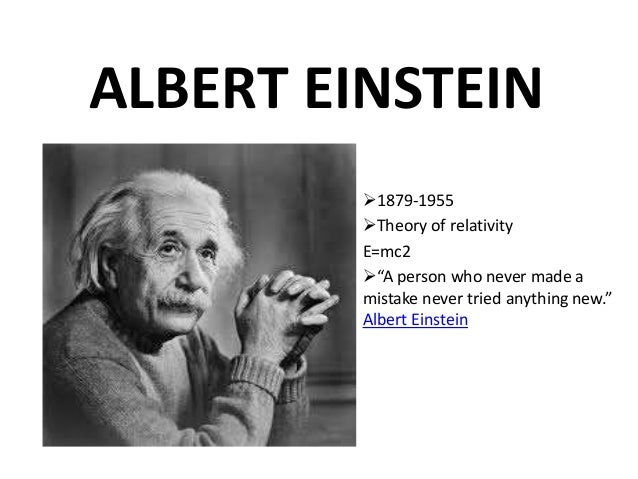 """ALBERT EINSTEIN 1879-1955 Theory of relativity E=mc2 """"A person who never made a mistake never tried anything new."""" Albe..."""