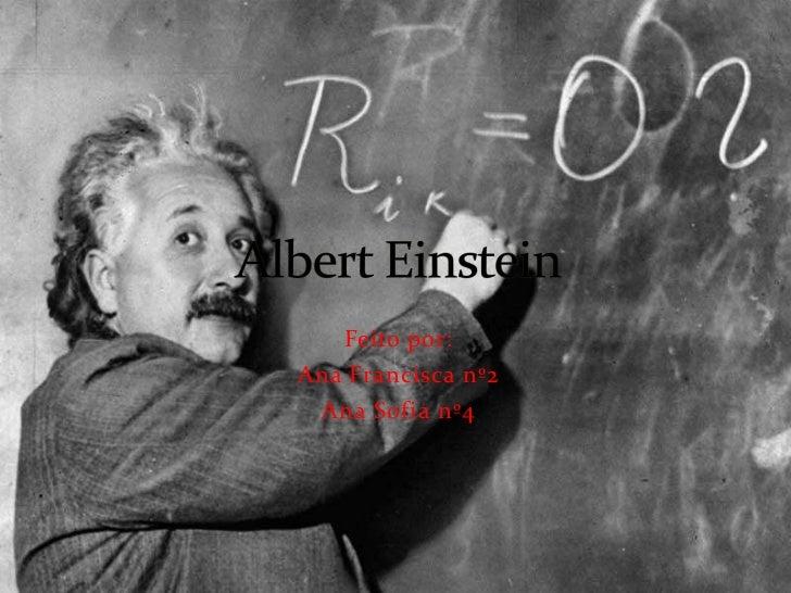 Feito por:<br />Ana Francisca nº2<br />Ana Sofia nº4<br />Albert Einstein<br />