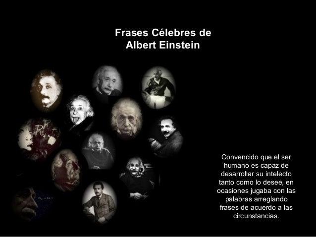 Frases Célebres deAlbert EinsteinConvencido que el serhumano es capaz dedesarrollar su intelectotanto como lo desee, enoca...