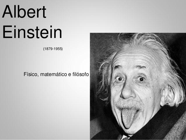 Albert Einstein (1879-1955) Físico, matemático e filósofo