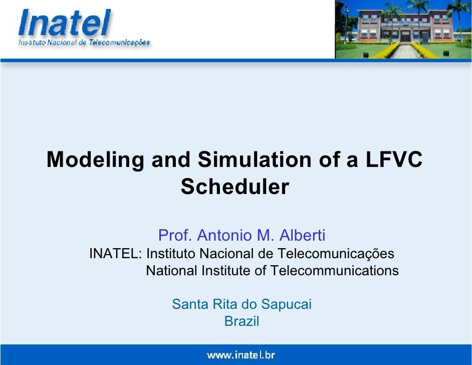 Modeling and Simulation of a LFVC            Scheduler               Prof. Antonio M. Alberti    INATEL: Instituto Naciona...
