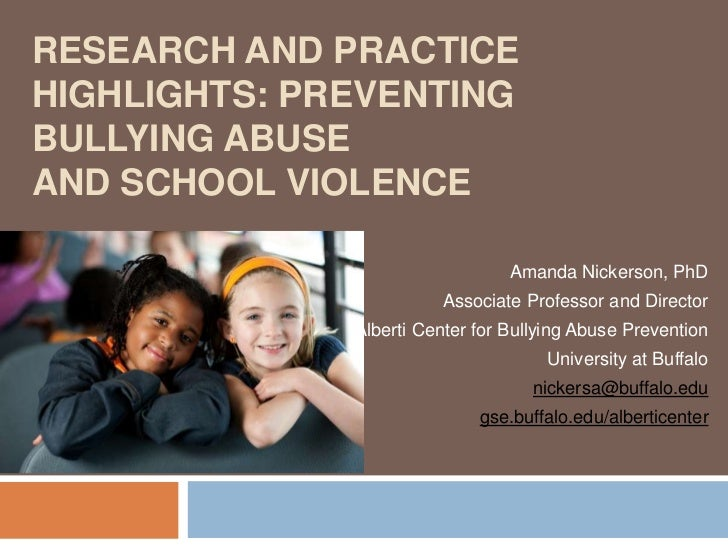 RESEARCH AND PRACTICEHIGHLIGHTS: PREVENTINGBULLYING ABUSEAND SCHOOL VIOLENCE                                 Amanda Nicker...