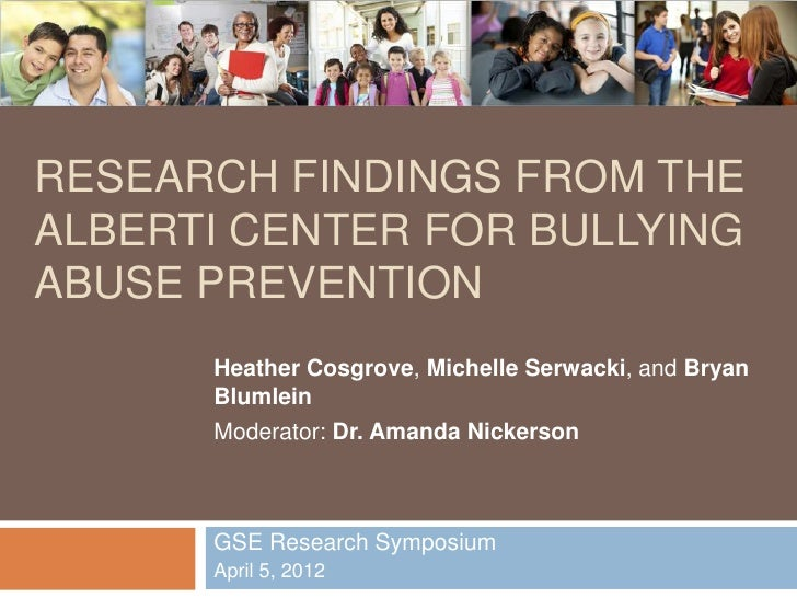 RESEARCH FINDINGS FROM THEALBERTI CENTER FOR BULLYINGABUSE PREVENTION      Heather Cosgrove, Michelle Serwacki, and Bryan ...