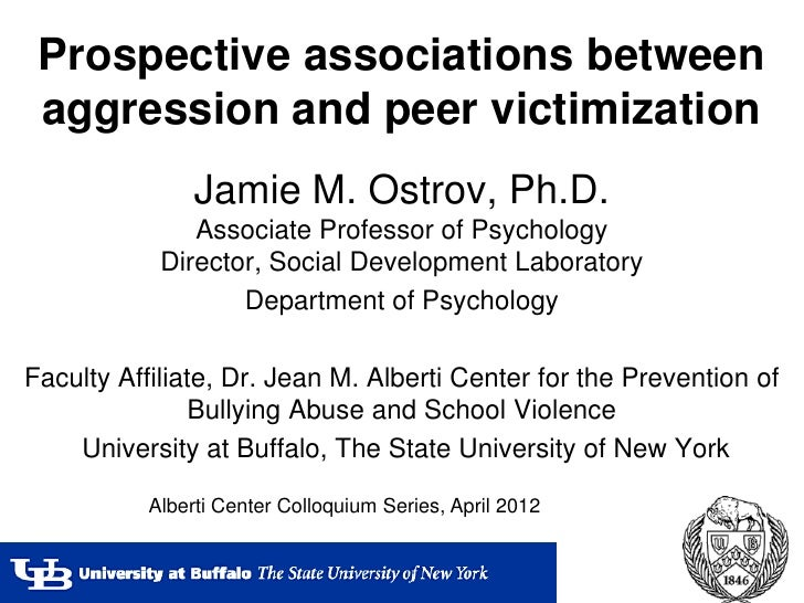 Prospective associations between aggression and peer victimization                Jamie M. Ostrov, Ph.D.               Ass...
