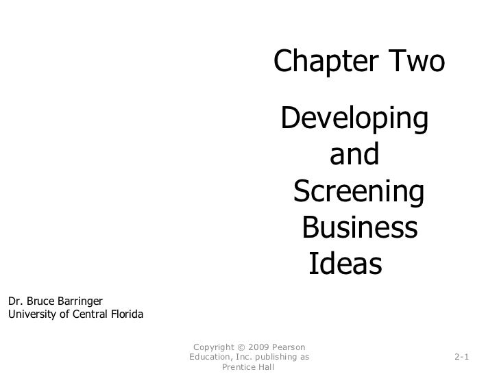 Copyright © 2009 Pearson Education, Inc. publishing as Prentice Hall  2- Chapter Two Developing  and  Screening Business I...