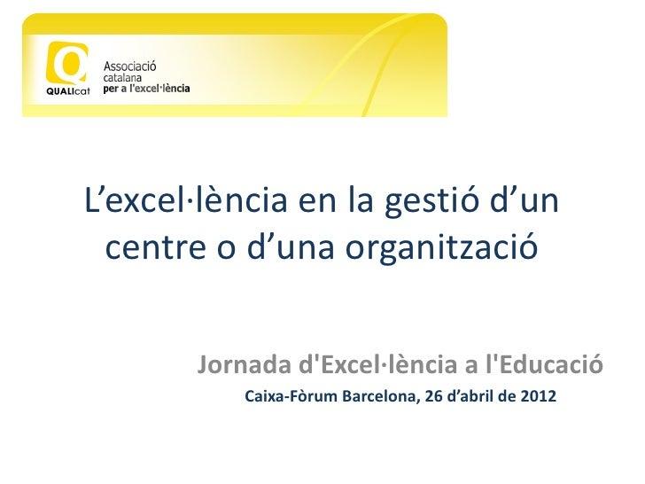 L'excel·lència en la gestió d'un  centre o d'una organització       Jornada dExcel·lència a lEducació           Caixa-Fòru...