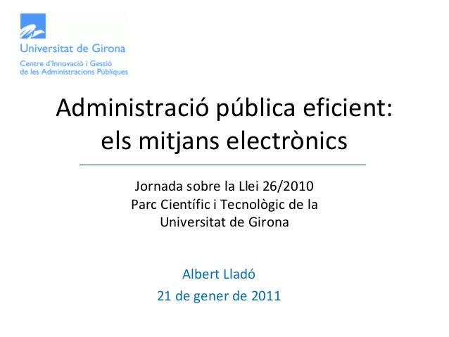 Administració pública eficient:   els mitjans electrònics       Jornada sobre la Llei 26/2010      Parc Científic i Tecnol...