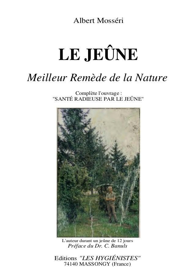 """Albert Mosséri LE JEÛNE Meilleur Remède de la Nature Complète l'ouvrage : """"SANTÉ RADIEUSE PAR LE JEÛNE"""" L'auteur durant un..."""