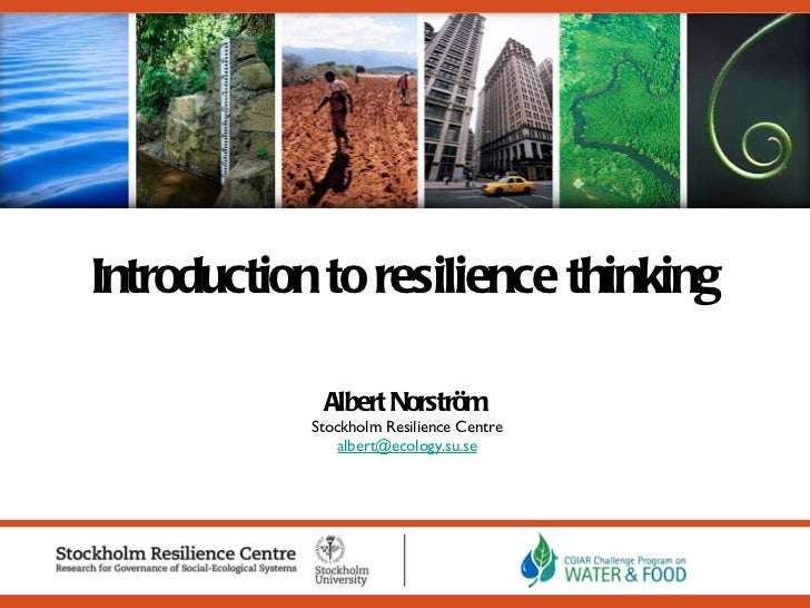 Introduction to resilience thinking Albert Norström Stockholm Resilience Centre [email_address]