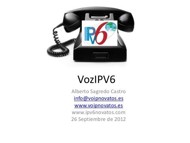 VozIPV6Alberto Sagredo Castro info@voipnovatos.es www.voipnovatos.eswww.ipv6novatos.com26 Septiembre de 2012