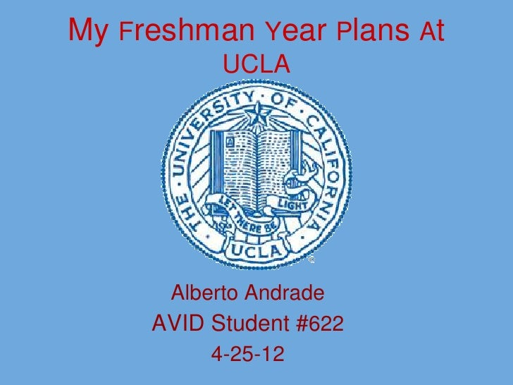 My Freshman Year Plans At           UCLA      Alberto Andrade     AVID Student #622          4-25-12
