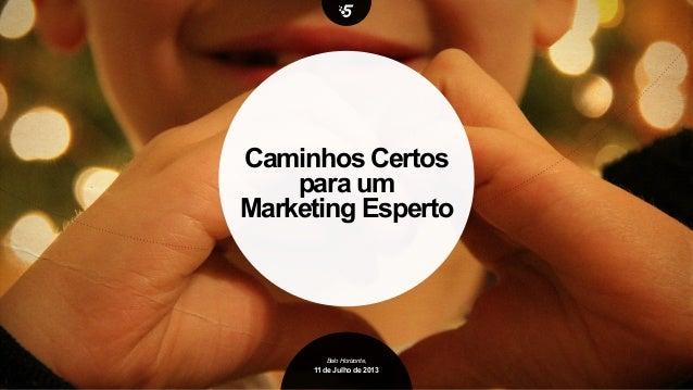 11 de Julho de 2013 Belo Horizonte, Caminhos Certos para um Marketing Esperto