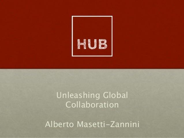 Unleashing GlobalCollaborationAlberto Masetti-Zannini