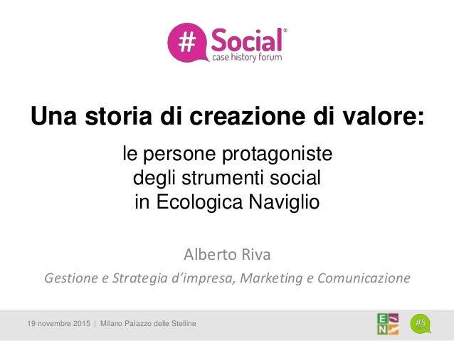 Una storia di creazione di valore: le persone protagoniste degli strumenti social in Ecologica Naviglio 19 novembre 2015 |...