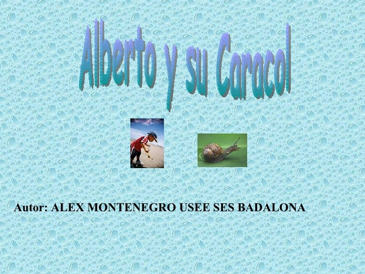Alberto y su Caracol Autor: ALEX MONTENEGRO USEE SES BADALONA