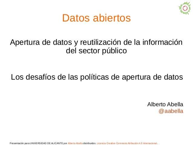 Presentación para UNIVERSIDAD DE ALICANTE por Alberto Abella distribuidos Licencia Creative Commons Atribución 4.0 Interna...