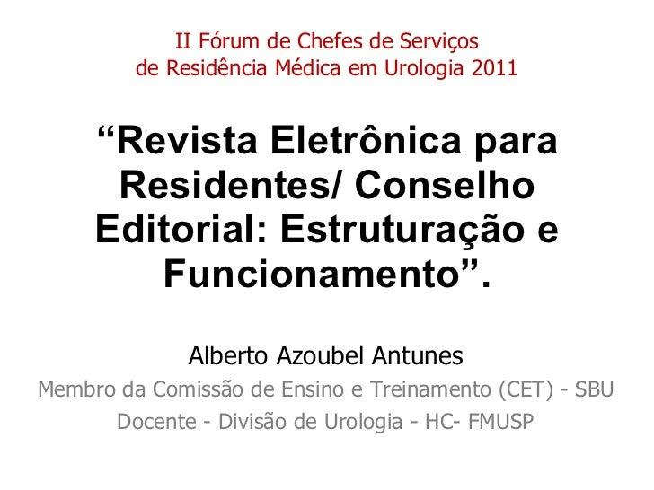 """"""" Revista Eletrônica para Residentes/ Conselho Editorial: Estruturação e Funcionamento"""". Alberto Azoubel Antunes Membro da..."""