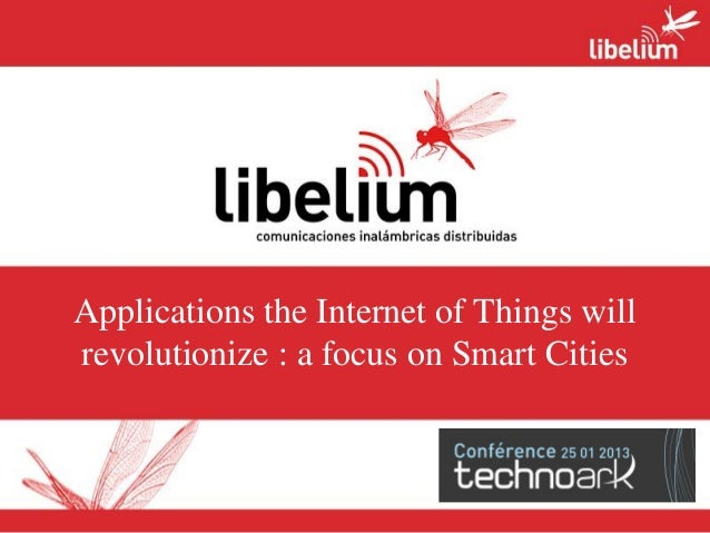 Applications the Internet of Things willrevolutionize : a focus on Smart Cities