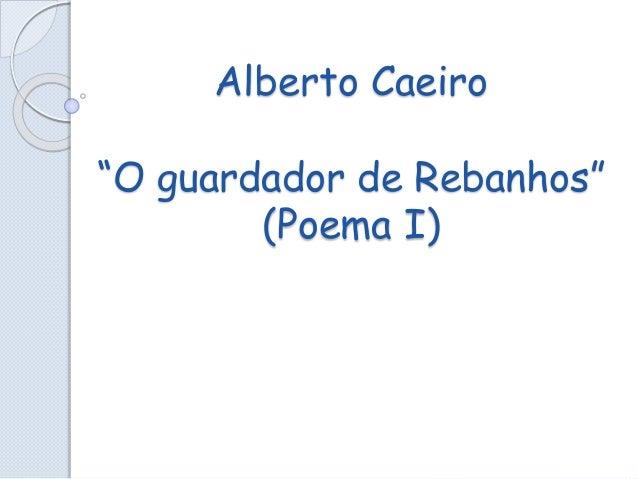 """Alberto Caeiro """"O guardador de Rebanhos"""" (Poema I)"""